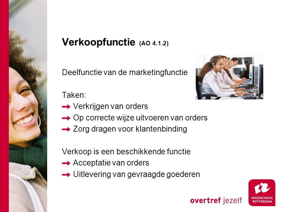 Verkoopfunctie (AO 4.1.2) Deelfunctie van de marketingfunctie Taken: Verkrijgen van orders Op correcte wijze uitvoeren van orders Zorg dragen voor kla