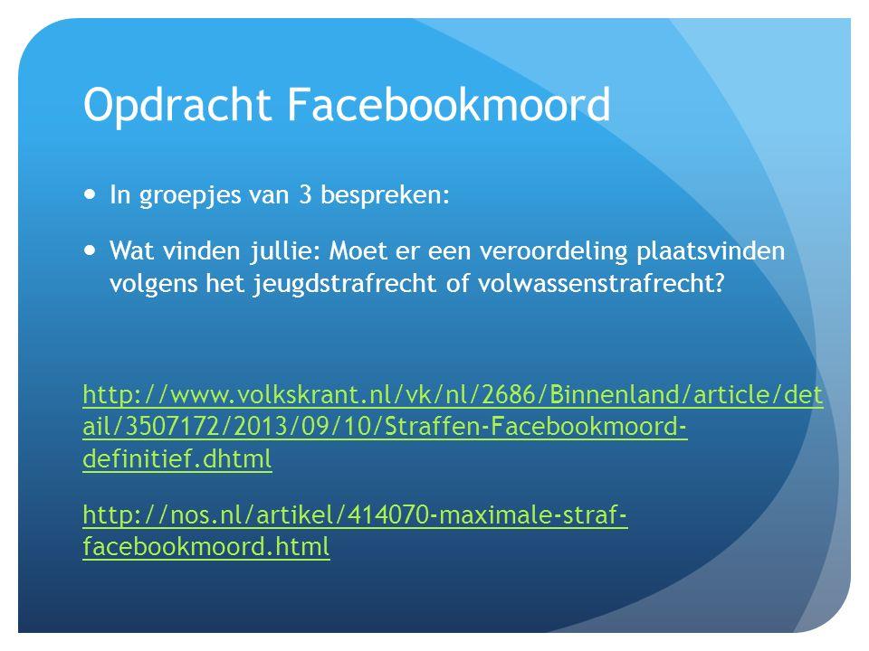 Opdracht Facebookmoord In groepjes van 3 bespreken: Wat vinden jullie: Moet er een veroordeling plaatsvinden volgens het jeugdstrafrecht of volwassenstrafrecht.