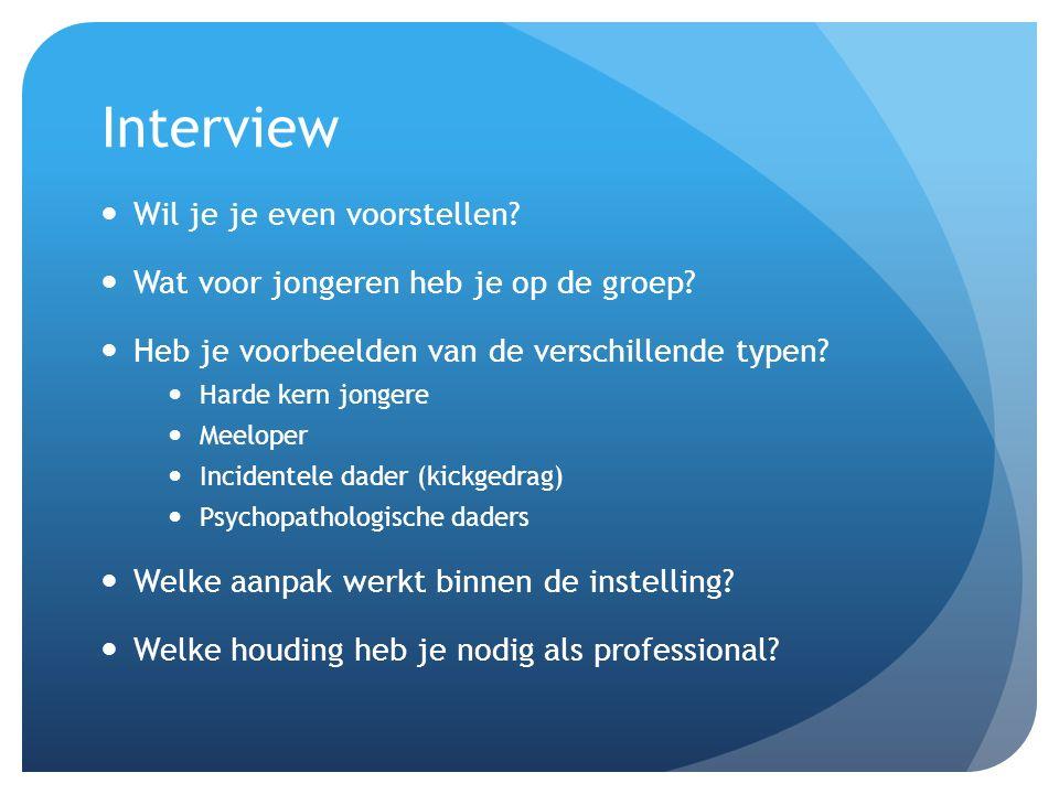 Interview Wil je je even voorstellen.Wat voor jongeren heb je op de groep.