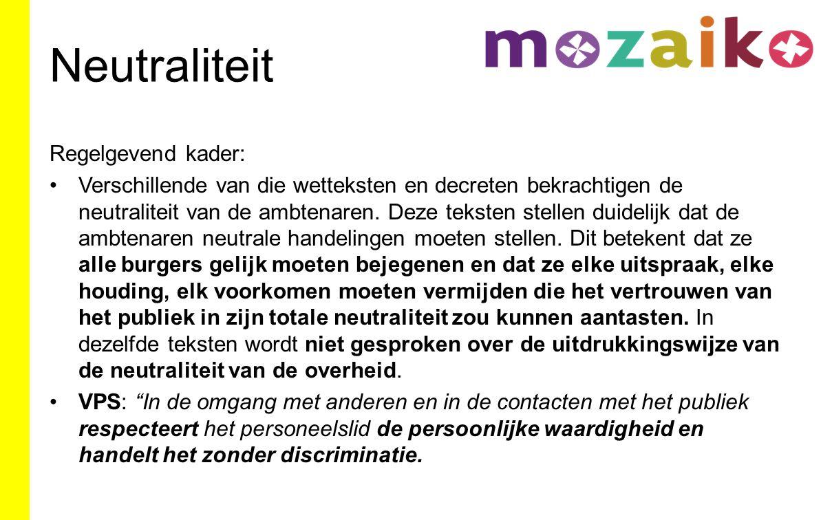 Neutraliteit Regelgevend kader: Verschillende van die wetteksten en decreten bekrachtigen de neutraliteit van de ambtenaren.