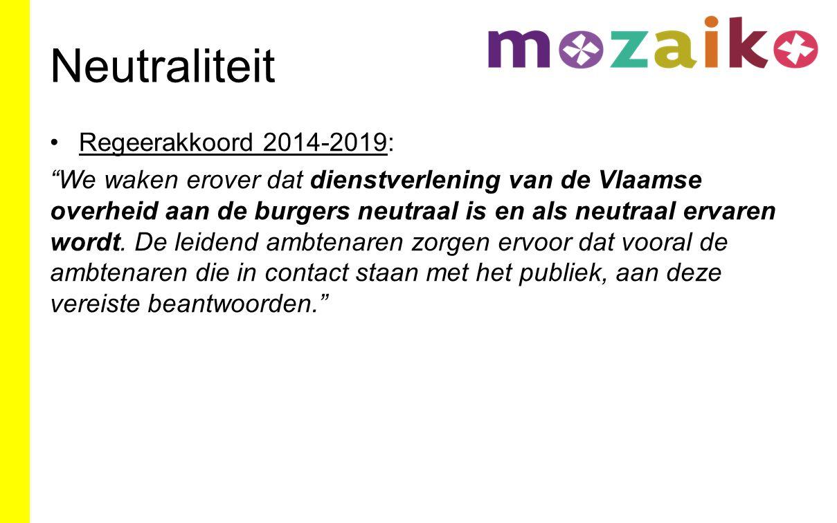 Regeerakkoord 2014-2019: We waken erover dat dienstverlening van de Vlaamse overheid aan de burgers neutraal is en als neutraal ervaren wordt.