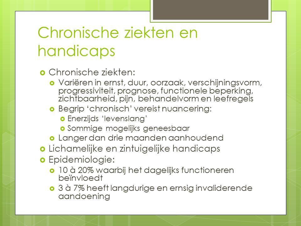 Chronische ziekten en handicaps  Chronische ziekten:  Variëren in ernst, duur, oorzaak, verschijningsvorm, progressiviteit, prognose, functionele be