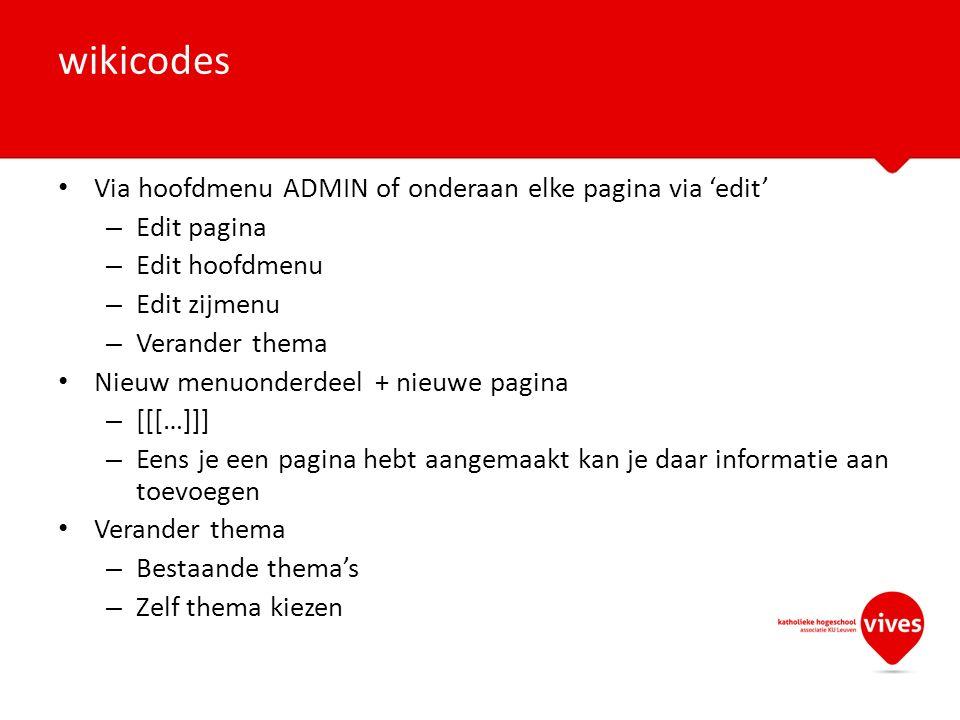 Via hoofdmenu ADMIN of onderaan elke pagina via 'edit' – Edit pagina – Edit hoofdmenu – Edit zijmenu – Verander thema Nieuw menuonderdeel + nieuwe pagina – [[[…]]] – Eens je een pagina hebt aangemaakt kan je daar informatie aan toevoegen Verander thema – Bestaande thema's – Zelf thema kiezen wikicodes