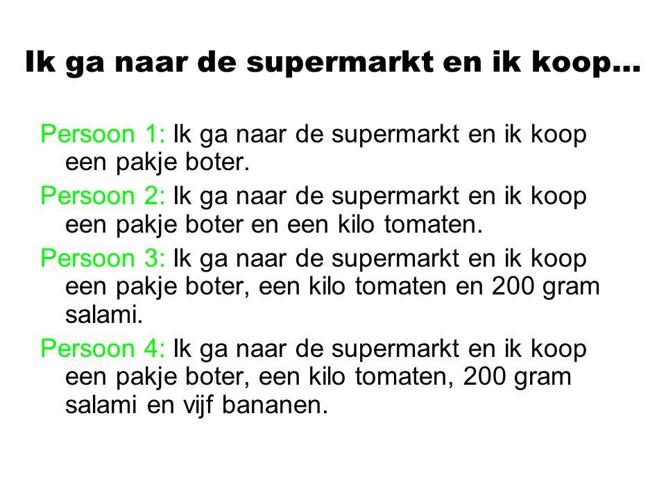 Ik ga naar de supermarkt en ik koop… Persoon 1: Ik ga naar de supermarkt en ik koop een pakje boter.