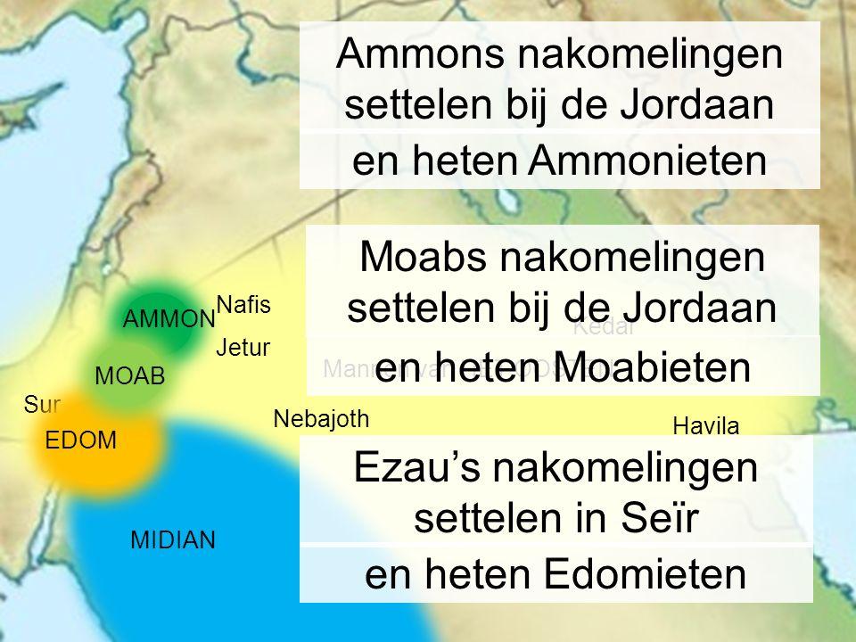 Havila Sur Jetur Nafis MIDIAN Ammons nakomelingen settelen bij de Jordaan en heten Ammonieten en heten Edomieten Ezau's nakomelingen settelen in Seïr