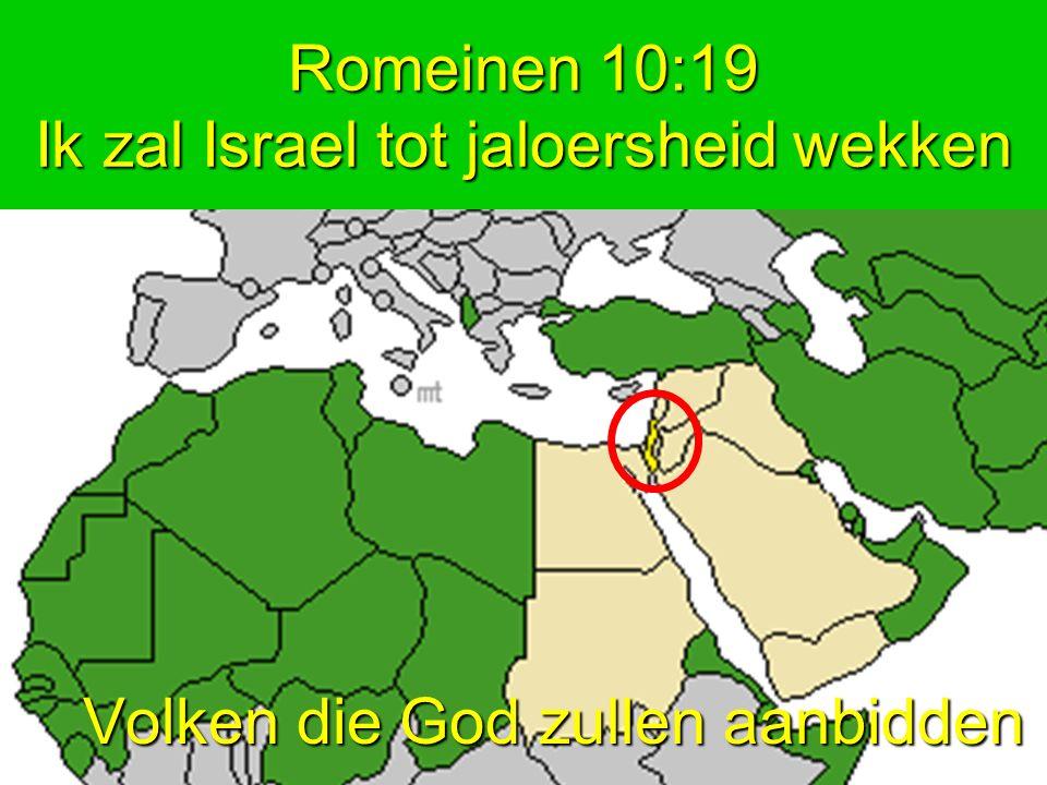 Romeinen 10:19 Ik zal Israel tot jaloersheid wekken Romeinen 10:19 Ik zal Israel tot jaloersheid wekken Volken die God zullen aanbidden