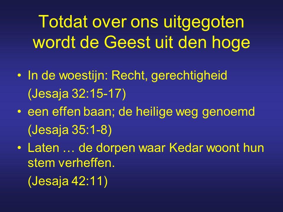 Totdat over ons uitgegoten wordt de Geest uit den hoge In de woestijn: Recht, gerechtigheid (Jesaja 32:15-17) een effen baan; de heilige weg genoemd (
