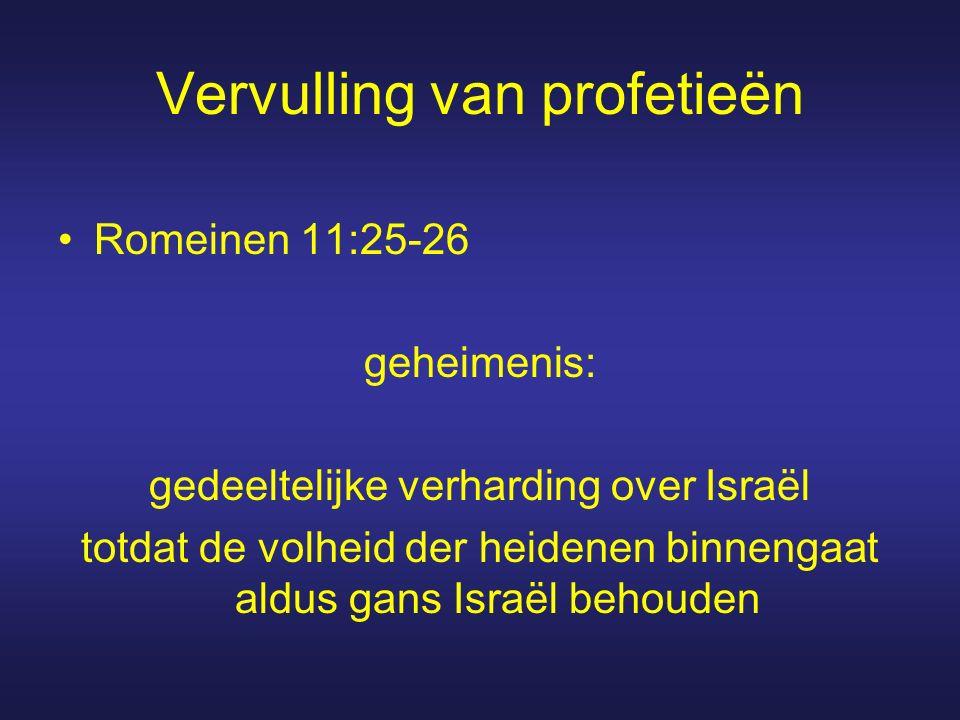 Romeinen 11:25-26 geheimenis: gedeeltelijke verharding over Israël totdat de volheid der heidenen binnengaat aldus gans Israël behouden Vervulling van