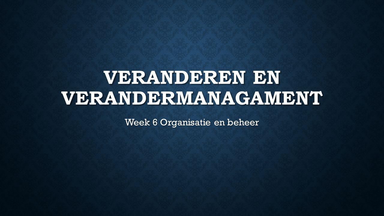 VERANDEREN EN VERANDERMANAGAMENT Week 6 Organisatie en beheer