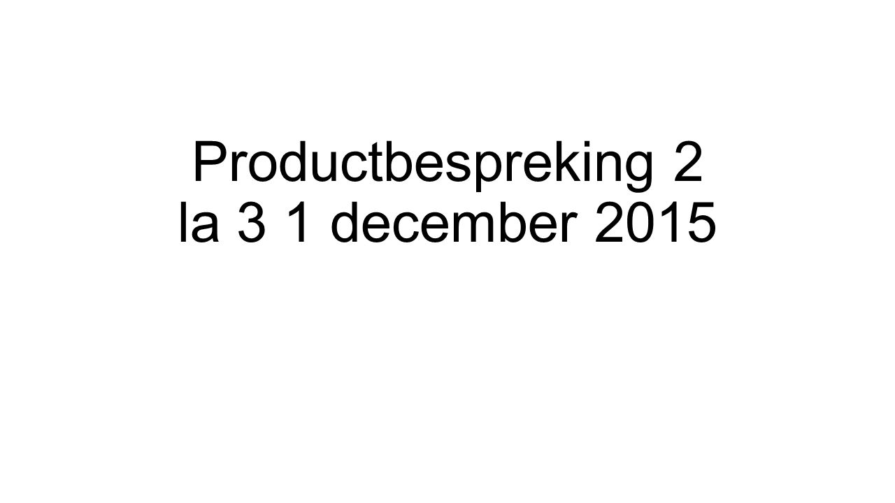 Productbespreking 2 la 3 1 december 2015