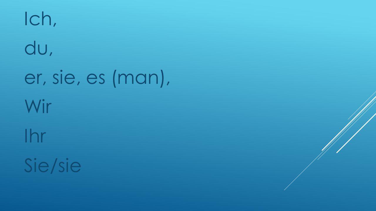 Ich, du, er, sie, es (man), Wir Ihr Sie/sie