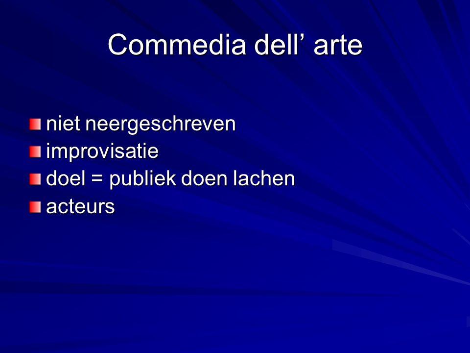 Commedia dell' arte niet neergeschreven improvisatie doel = publiek doen lachen acteurs