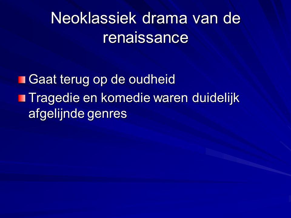 Neoklassiek drama van de renaissance Gaat terug op de oudheid Tragedie en komedie waren duidelijk afgelijnde genres
