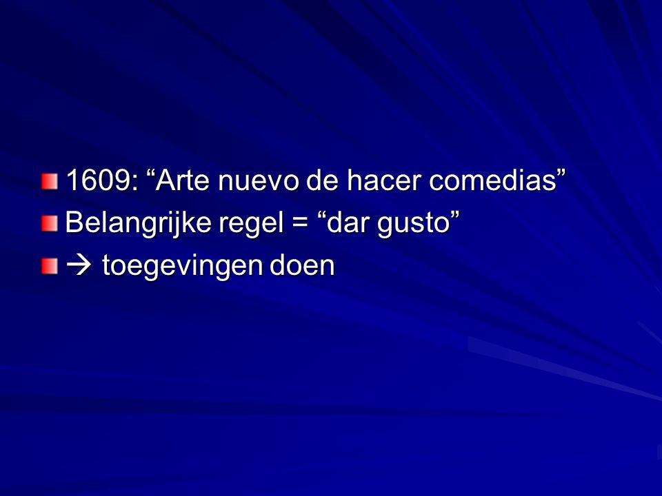 1609: Arte nuevo de hacer comedias Belangrijke regel = dar gusto  toegevingen doen
