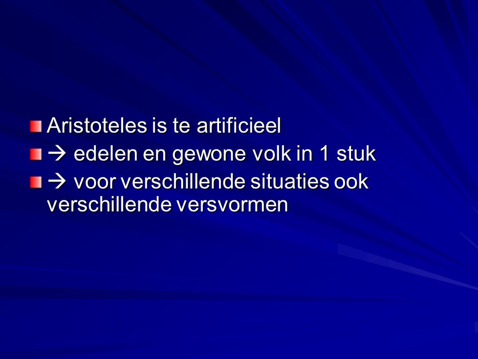 Aristoteles is te artificieel  edelen en gewone volk in 1 stuk  voor verschillende situaties ook verschillende versvormen