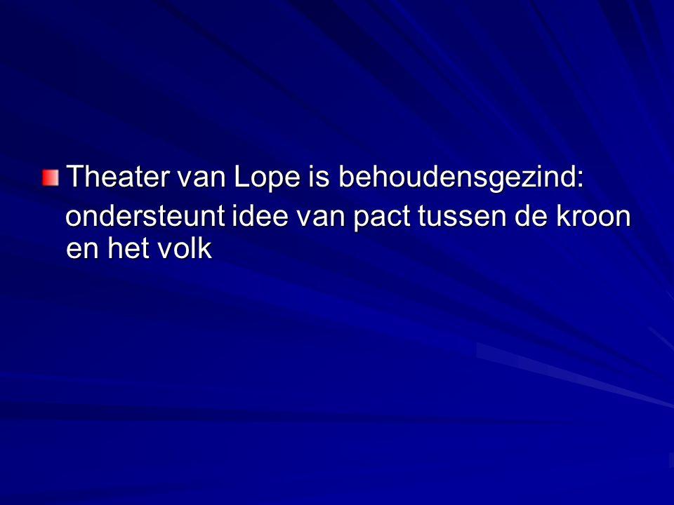 Theater van Lope is behoudensgezind: ondersteunt idee van pact tussen de kroon en het volk ondersteunt idee van pact tussen de kroon en het volk