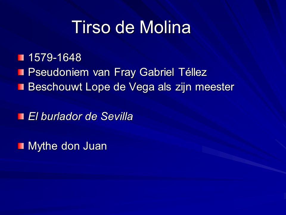Tirso de Molina 1579-1648 Pseudoniem van Fray Gabriel Téllez Beschouwt Lope de Vega als zijn meester El burlador de Sevilla Mythe don Juan
