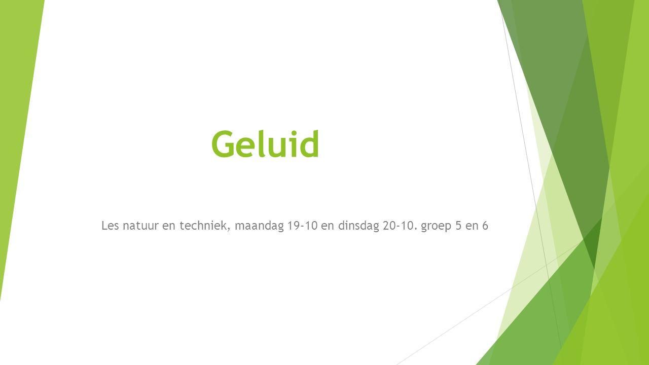 Geluid Les natuur en techniek, maandag 19-10 en dinsdag 20-10. groep 5 en 6