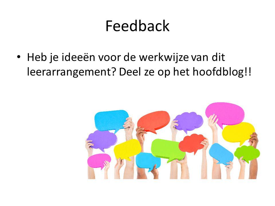 Feedback Heb je ideeën voor de werkwijze van dit leerarrangement? Deel ze op het hoofdblog!!