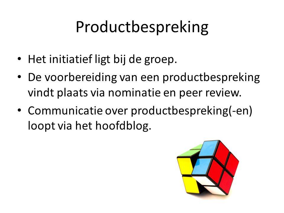 Productbespreking Het initiatief ligt bij de groep. De voorbereiding van een productbespreking vindt plaats via nominatie en peer review. Communicatie