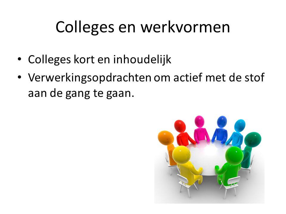 Colleges en werkvormen Colleges kort en inhoudelijk Verwerkingsopdrachten om actief met de stof aan de gang te gaan.