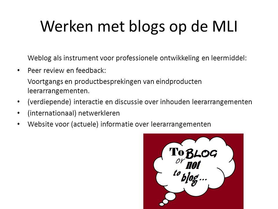 Werken met blogs op de MLI Weblog als instrument voor professionele ontwikkeling en leermiddel: Peer review en feedback: Voortgangs en productbesprekingen van eindproducten leerarrangementen.