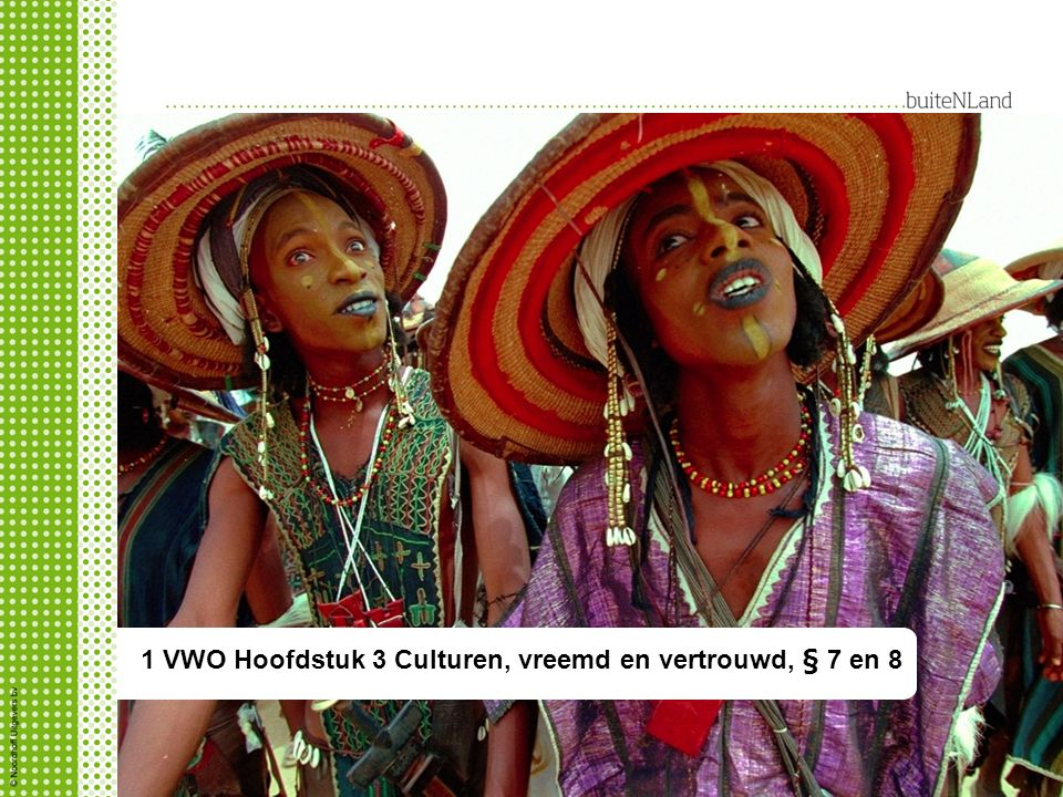 1 hv 3 Cultuur, vreemd en vertrouwd § 2-4 1 VWO Hoofdstuk 3 Culturen, vreemd en vertrouwd, § 7 en 8