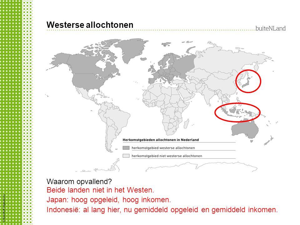 Westerse allochtonen Waarom opvallend? Beide landen niet in het Westen. Japan: hoog opgeleid, hoog inkomen. Indonesië: al lang hier, nu gemiddeld opge