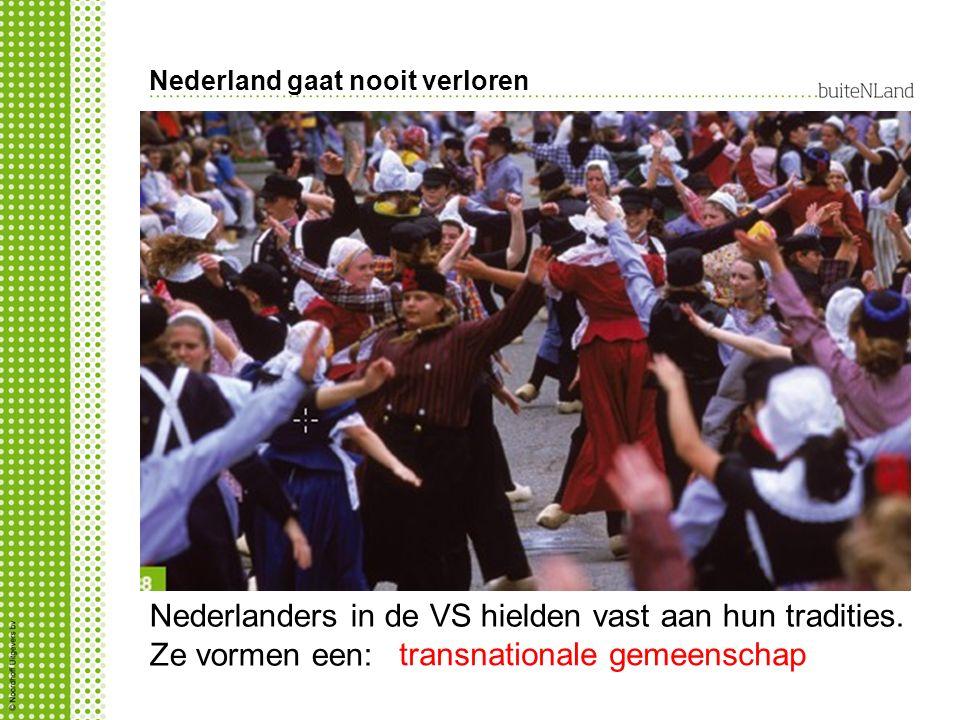 Nederland gaat nooit verloren Nederlanders in de VS hielden vast aan hun tradities. Ze vormen een: transnationale gemeenschap