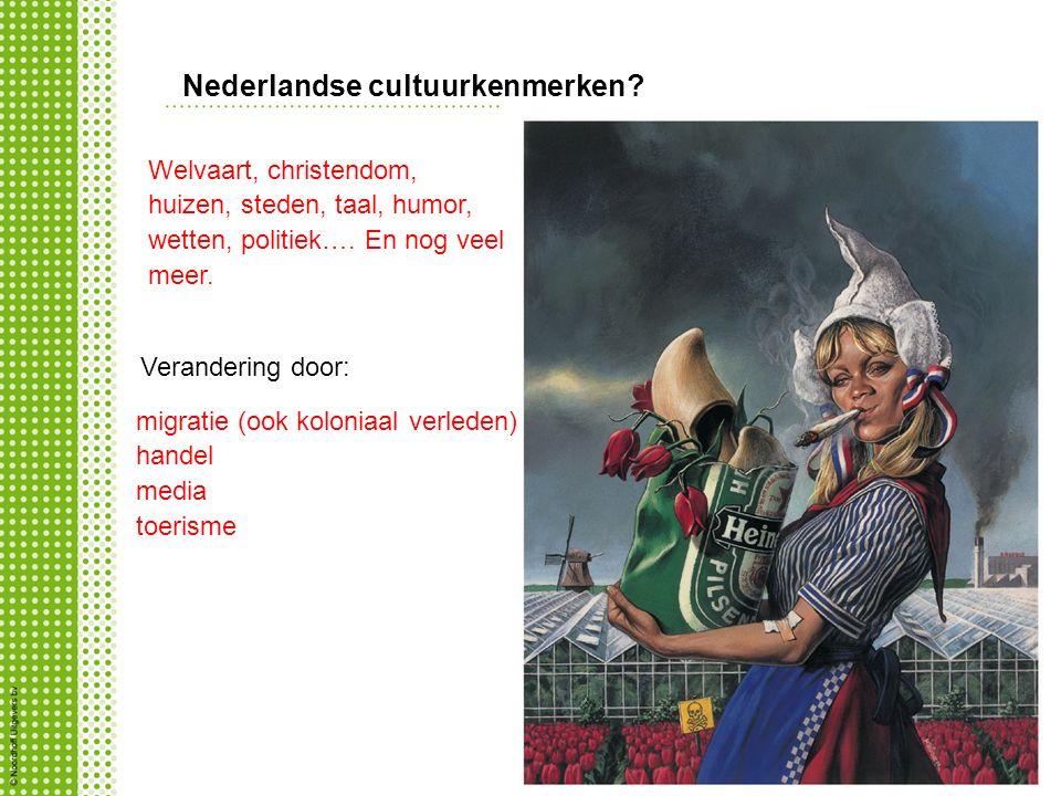Nederlandse cultuurkenmerken? Welvaart, christendom, huizen, steden, taal, humor, wetten, politiek…. En nog veel meer. Verandering door: migratie (ook