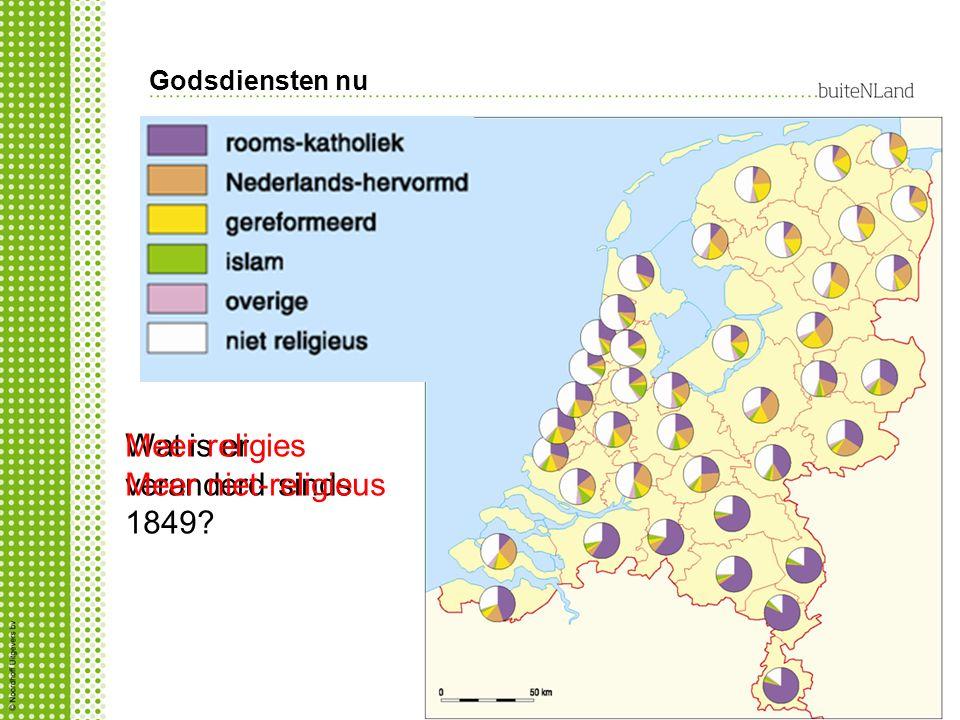 Godsdiensten nu Wat is er veranderd sinds 1849? Meer religies Meer niet-religieus