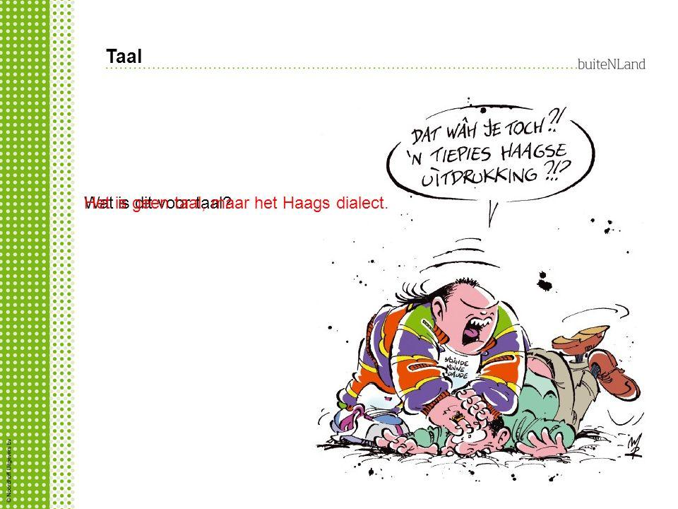 Taal Wat is dit voor taal?Het is geen taal, maar het Haags dialect.