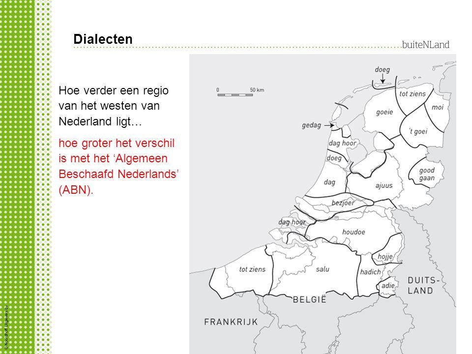 Dialecten Hoe verder een regio van het westen van Nederland ligt… hoe groter het verschil is met het 'Algemeen Beschaafd Nederlands' (ABN).