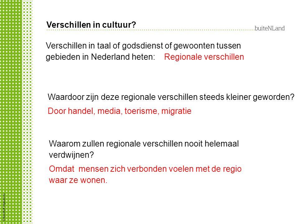 Verschillen in cultuur? Verschillen in taal of godsdienst of gewoonten tussen gebieden in Nederland heten: Regionale verschillen Waardoor zijn deze re