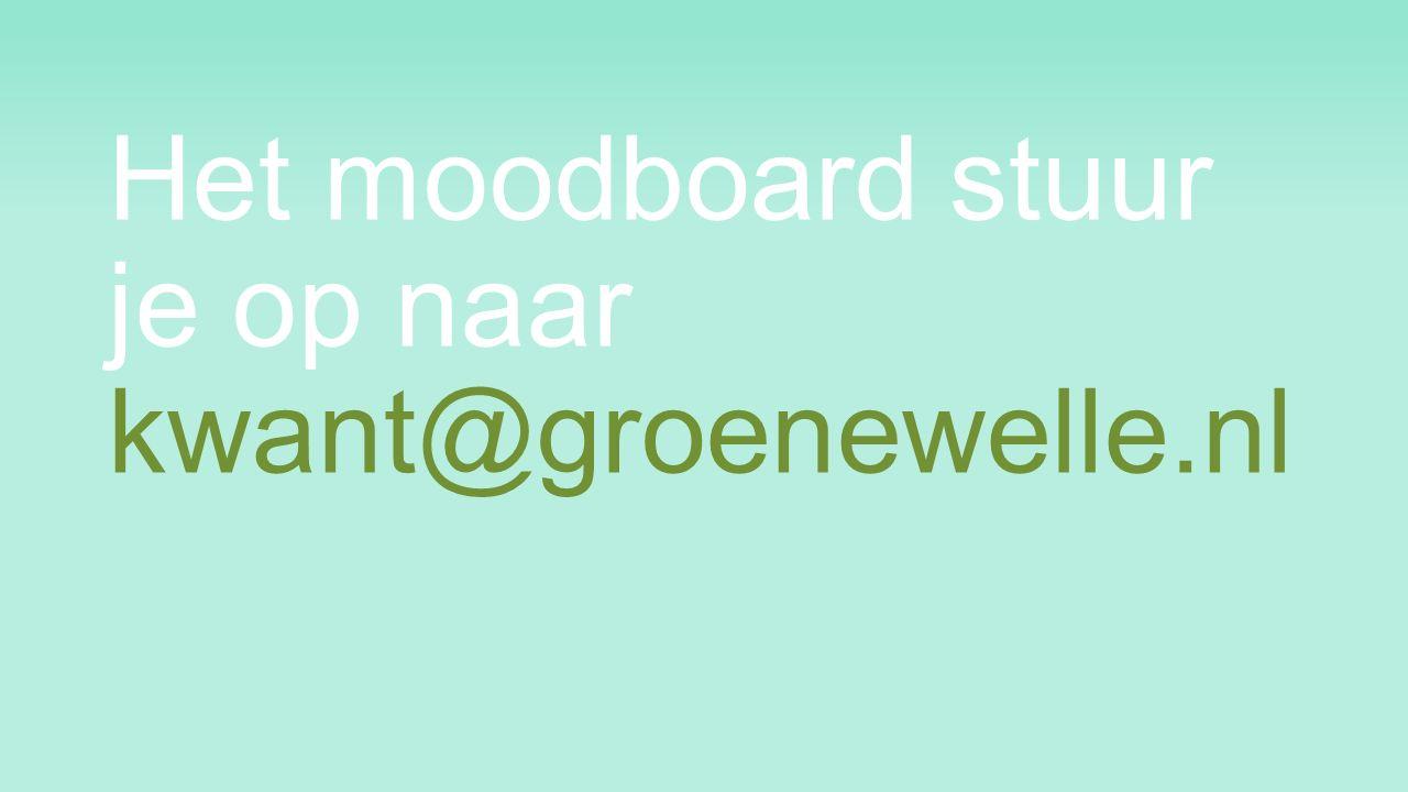 Het moodboard stuur je op naar kwant@groenewelle.nl