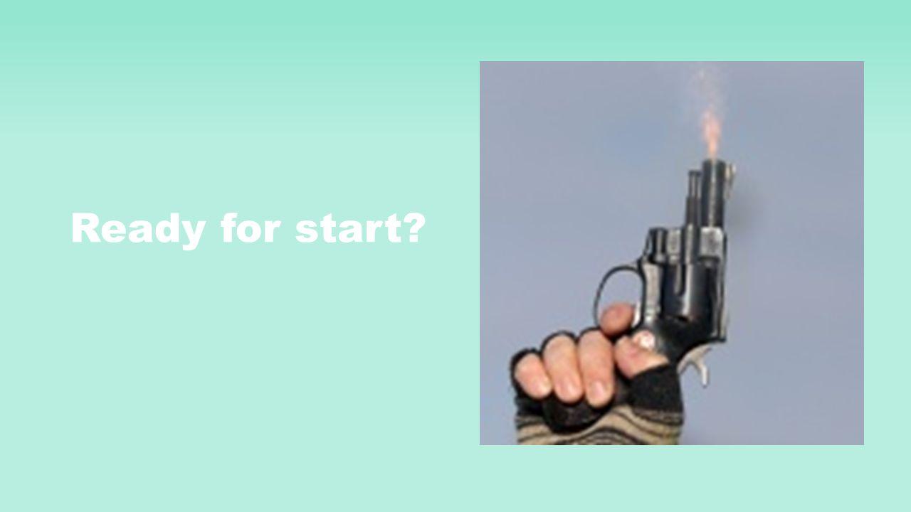 Ready for start?
