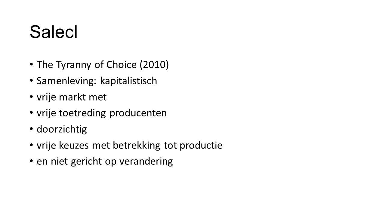 Salecl The Tyranny of Choice (2010) Samenleving: kapitalistisch vrije markt met vrije toetreding producenten doorzichtig vrije keuzes met betrekking tot productie en niet gericht op verandering