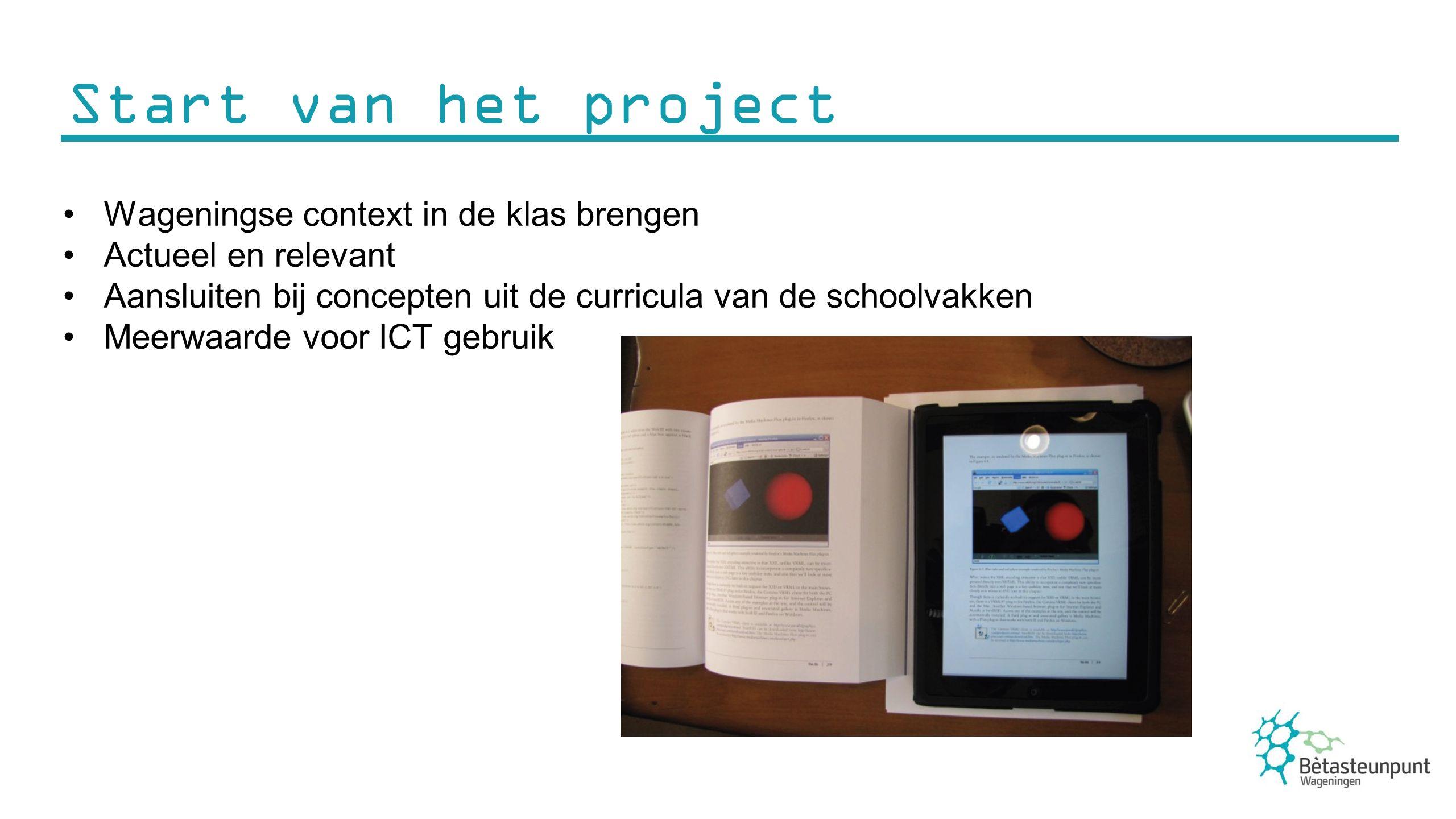 Start van het project Wageningse context in de klas brengen Actueel en relevant Aansluiten bij concepten uit de curricula van de schoolvakken Meerwaarde voor ICT gebruik