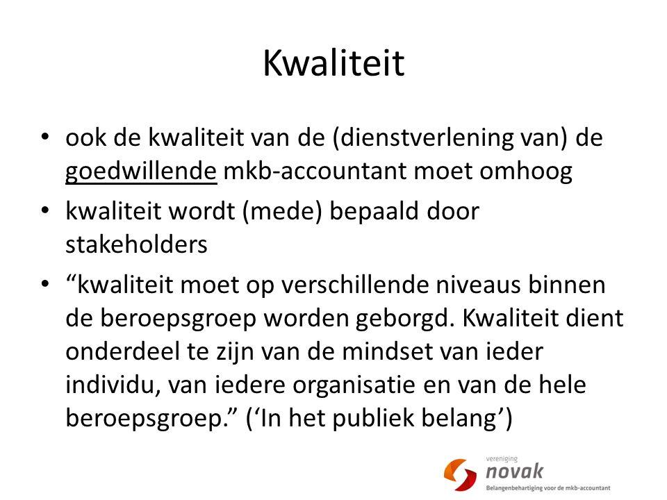Kwaliteit ook de kwaliteit van de (dienstverlening van) de goedwillende mkb-accountant moet omhoog kwaliteit wordt (mede) bepaald door stakeholders kwaliteit moet op verschillende niveaus binnen de beroepsgroep worden geborgd.