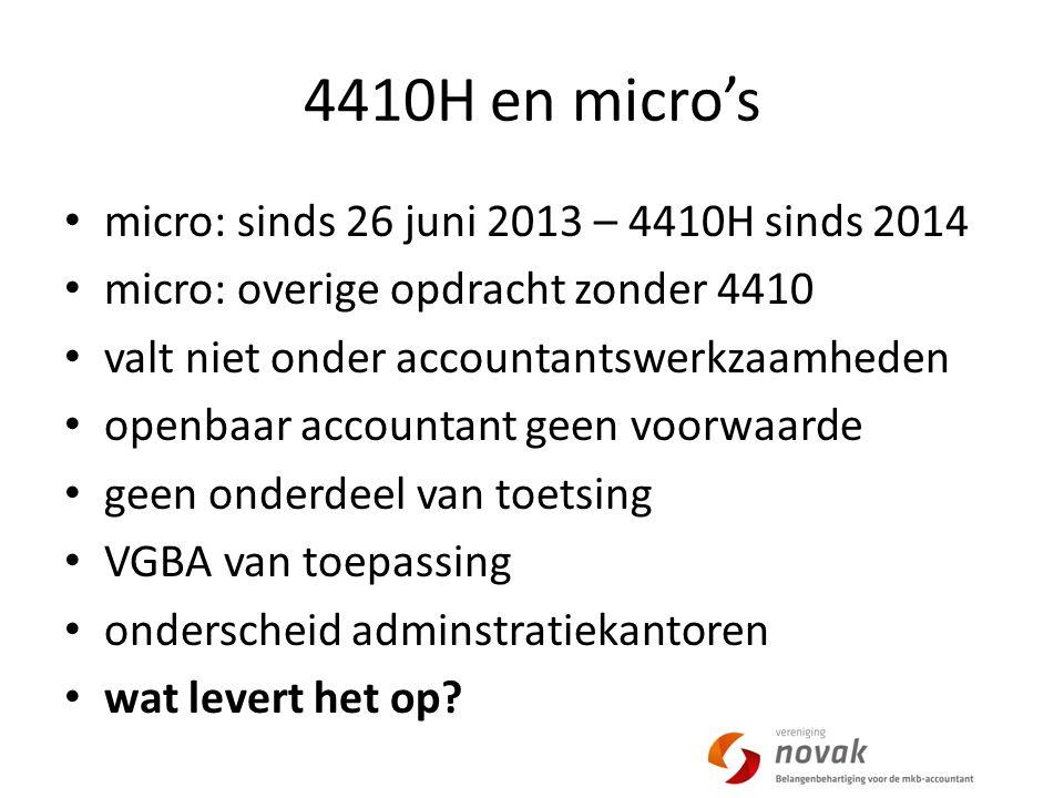 micro: sinds 26 juni 2013 – 4410H sinds 2014 micro: overige opdracht zonder 4410 valt niet onder accountantswerkzaamheden openbaar accountant geen voorwaarde geen onderdeel van toetsing VGBA van toepassing onderscheid adminstratiekantoren wat levert het op