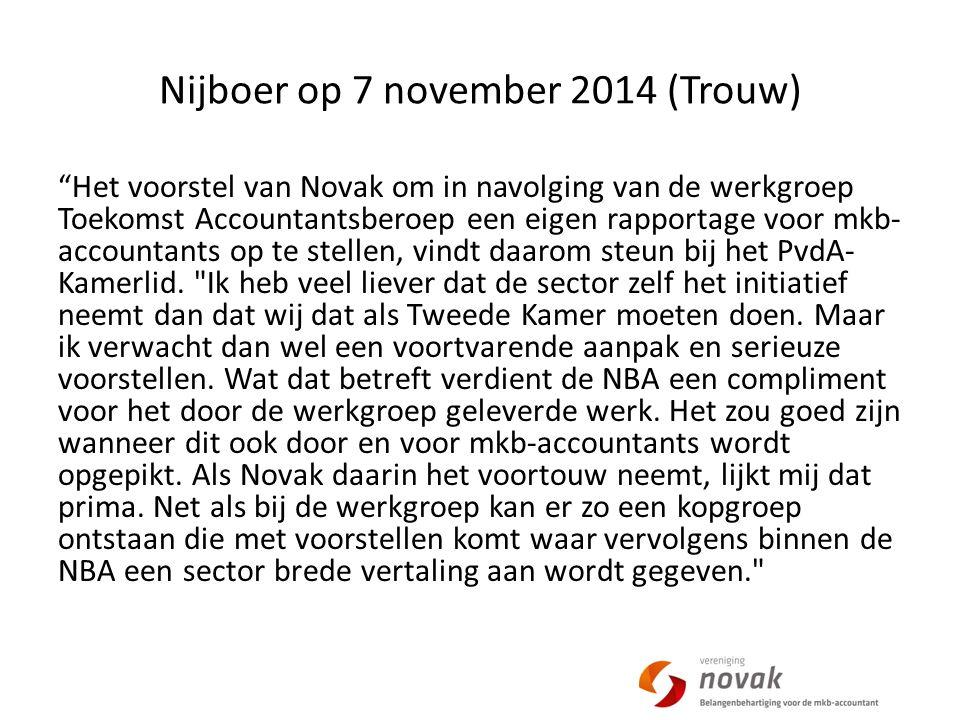 Nijboer op 7 november 2014 (Trouw) Het voorstel van Novak om in navolging van de werkgroep Toekomst Accountantsberoep een eigen rapportage voor mkb- accountants op te stellen, vindt daarom steun bij het PvdA- Kamerlid.