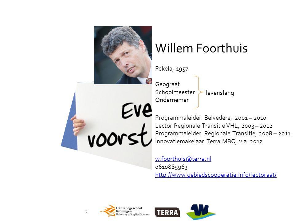 2 Willem Foorthuis Pekela, 1957 Geograaf Schoolmeester Ondernemer Programmaleider Belvedere, 2001 – 2010 Lector Regionale Transitie VHL, 2003 – 2012 Programmaleider Regionale Transitie, 2008 – 2011 Innovatiemakelaar Terra MBO, v.a.