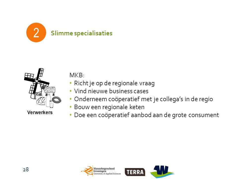 2 Verwerkers Slimme specialisaties MKB: Richt je op de regionale vraag Vind nieuwe business cases Onderneem coöperatief met je collega's in de regio B