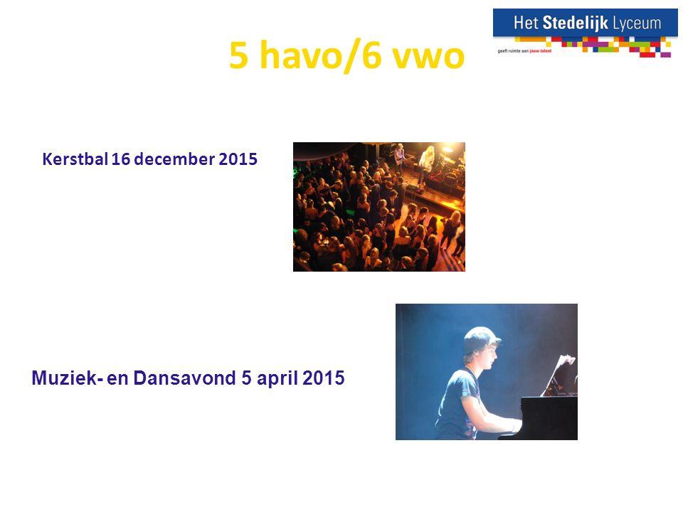 5 havo/6 vwo Kerstbal 16 december 2015 Muziek- en Dansavond 5 april 2015