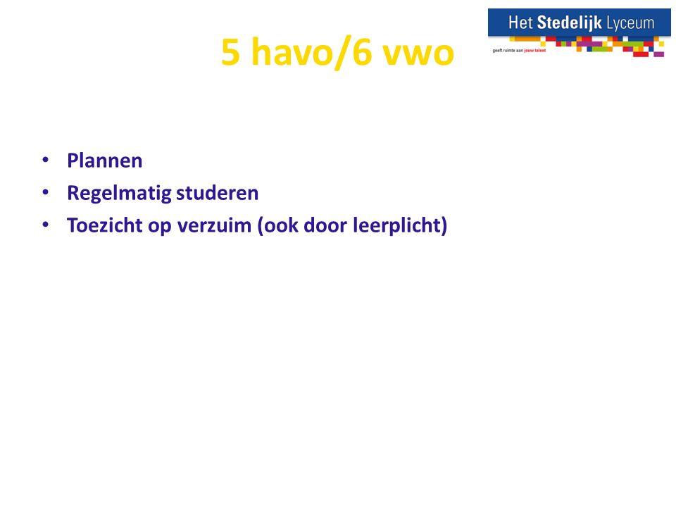 5 havo/6 vwo Plannen Regelmatig studeren Toezicht op verzuim (ook door leerplicht)