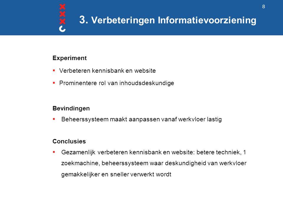 3. Verbeteringen Informatievoorziening Experiment  Verbeteren kennisbank en website  Prominentere rol van inhoudsdeskundige Bevindingen  Beheerssys