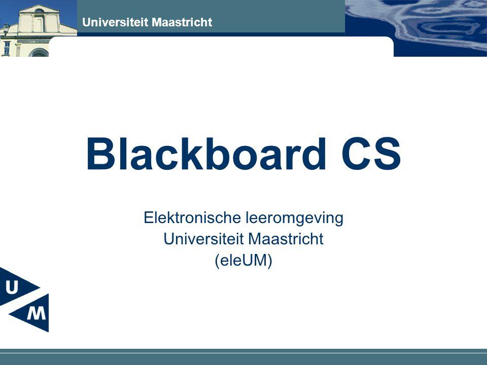 Universiteit Maastricht Blackboard CS Elektronische leeromgeving Universiteit Maastricht (eleUM)