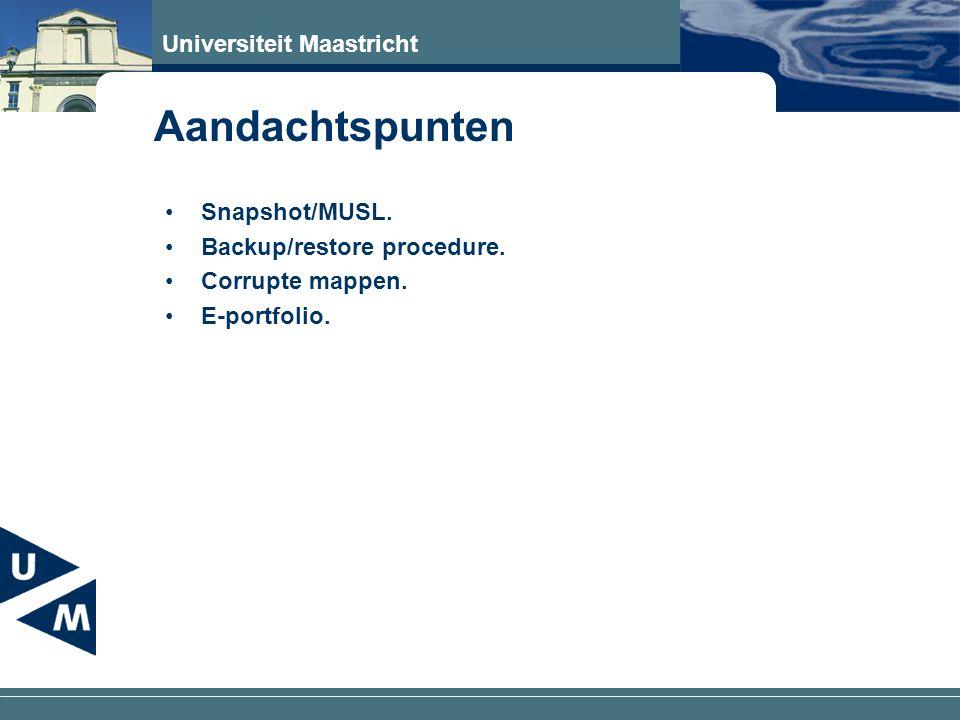 Universiteit Maastricht Snapshot/MUSL. Backup/restore procedure. Corrupte mappen. E-portfolio. Aandachtspunten