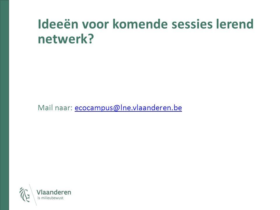 Ideeën voor komende sessies lerend netwerk? Mail naar: ecocampus@lne.vlaanderen.beecocampus@lne.vlaanderen.be