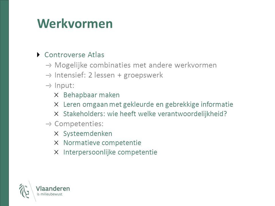 Werkvormen Controverse Atlas Mogelijke combinaties met andere werkvormen Intensief: 2 lessen + groepswerk Input: Behapbaar maken Leren omgaan met gekleurde en gebrekkige informatie Stakeholders: wie heeft welke verantwoordelijkheid.